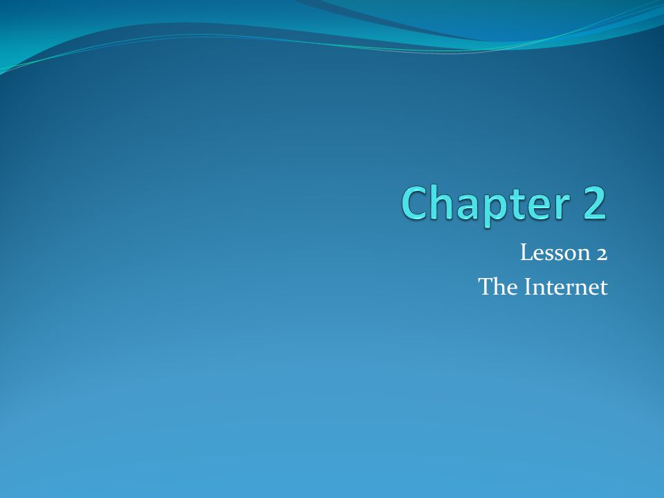 Chapter 2 Lesson 2 The Internet
