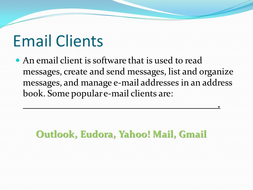 Outlook, Eudora, Yahoo! Mail, Gmail
