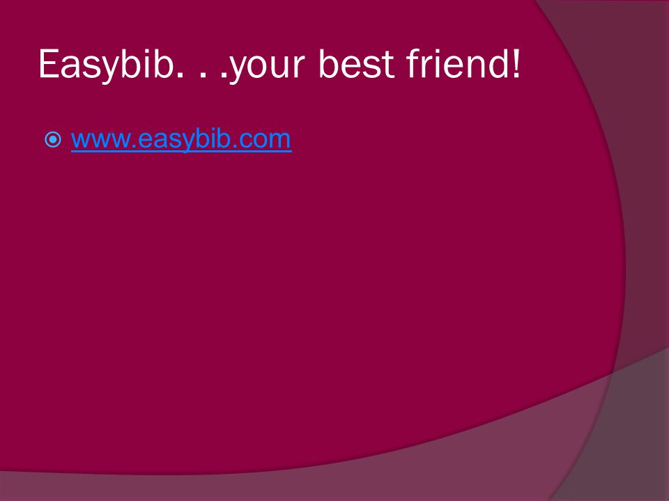 Easybib. . .your best friend!