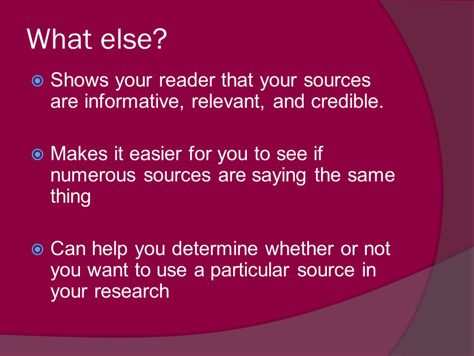 What else Shows your reader that your sources are informative, relevant, and credible.