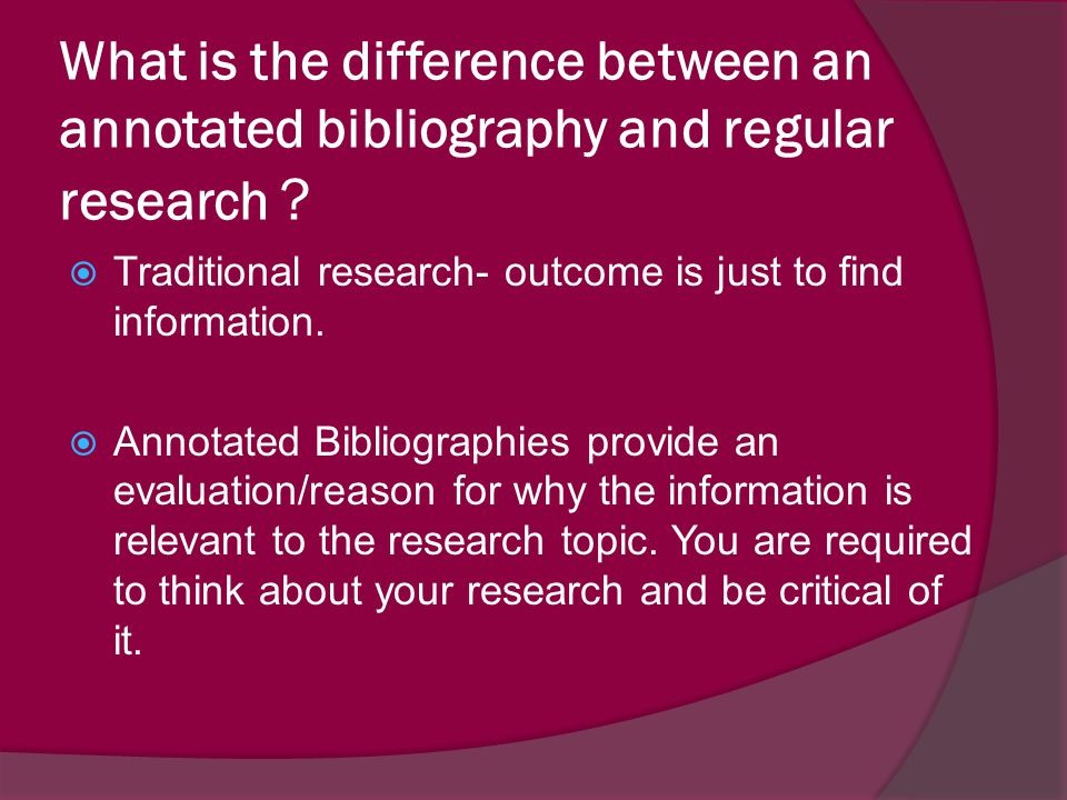 What is the difference between an annotated bibliography and regular research