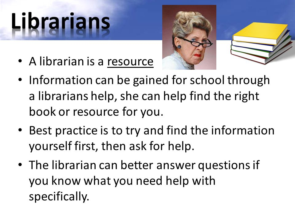 Librarians A librarian is a resource