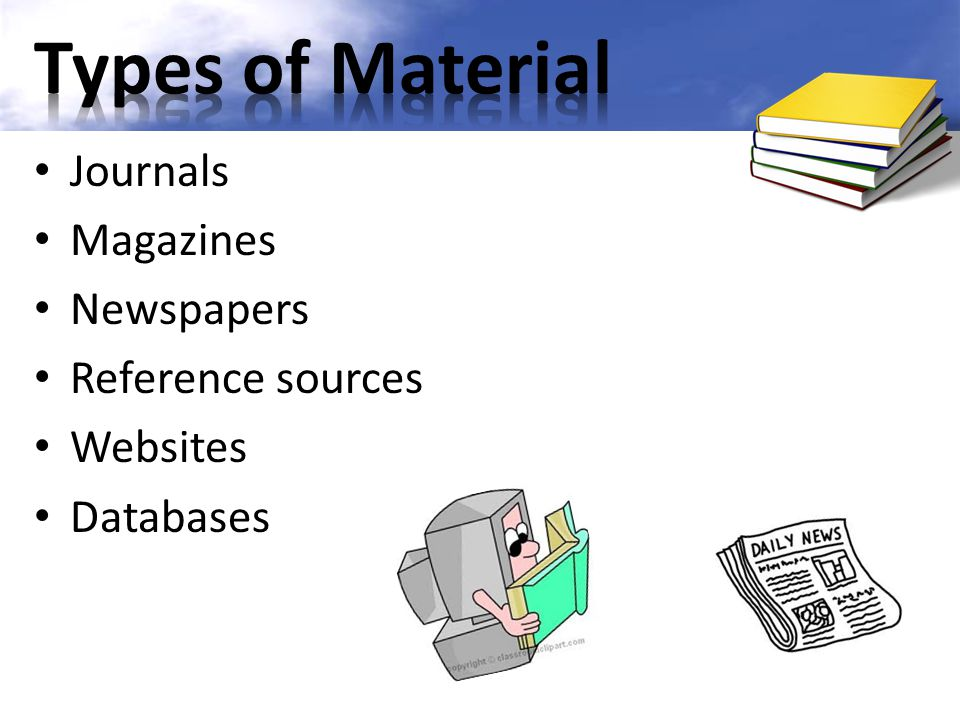 Types of Material Journals Magazines Newspapers Reference sources
