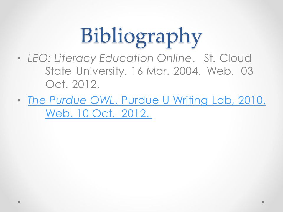 Bibliography LEO: Literacy Education Online. St. Cloud State University. 16 Mar. 2004. Web. 03 Oct. 2012.