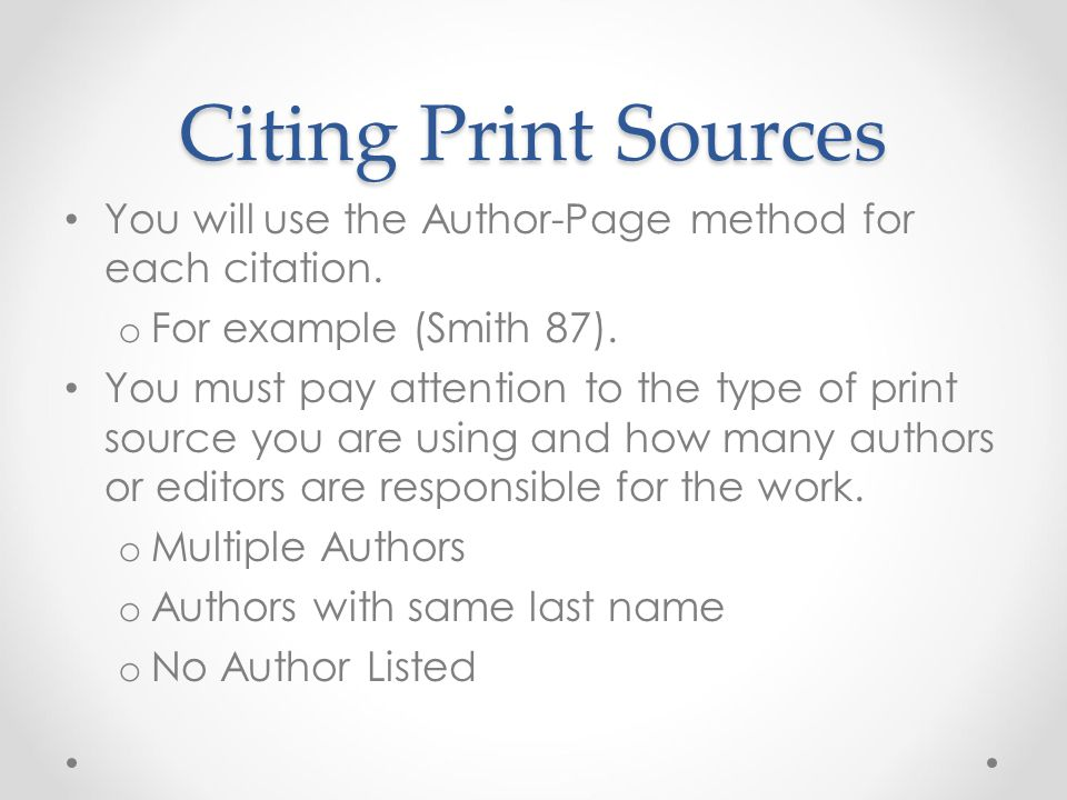 Citing Print Sources You will use the Author-Page method for each citation. For example (Smith 87).