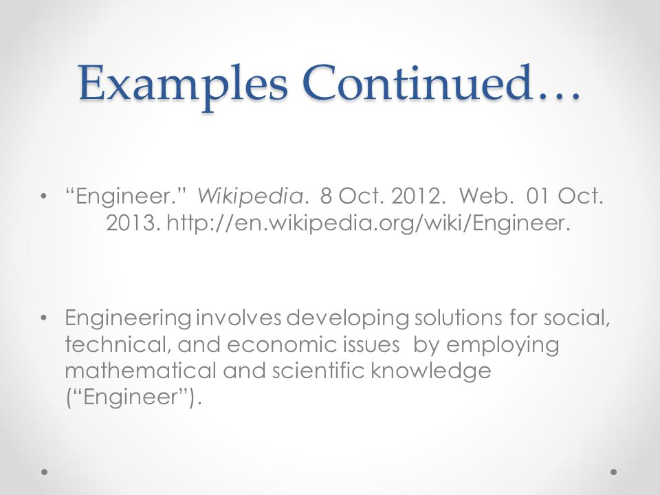 Examples Continued… Engineer. Wikipedia. 8 Oct. 2012. Web. 01 Oct. 2013. http://en.wikipedia.org/wiki/Engineer.