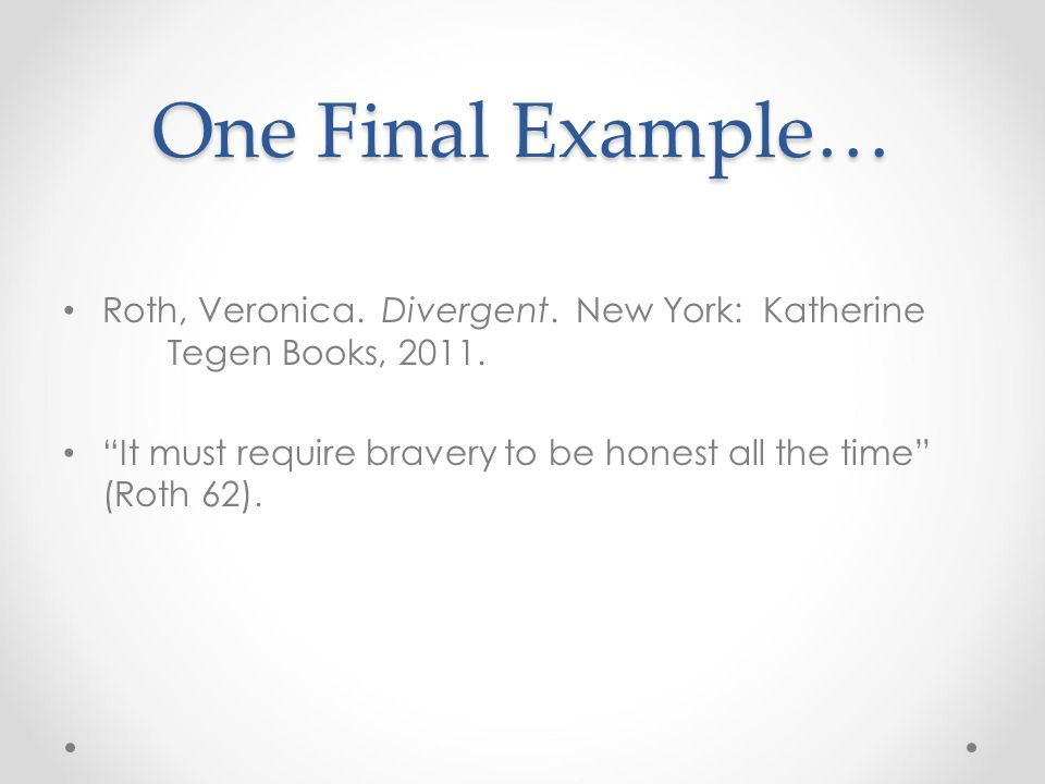 One Final Example… Roth, Veronica. Divergent. New York: Katherine Tegen Books, 2011.