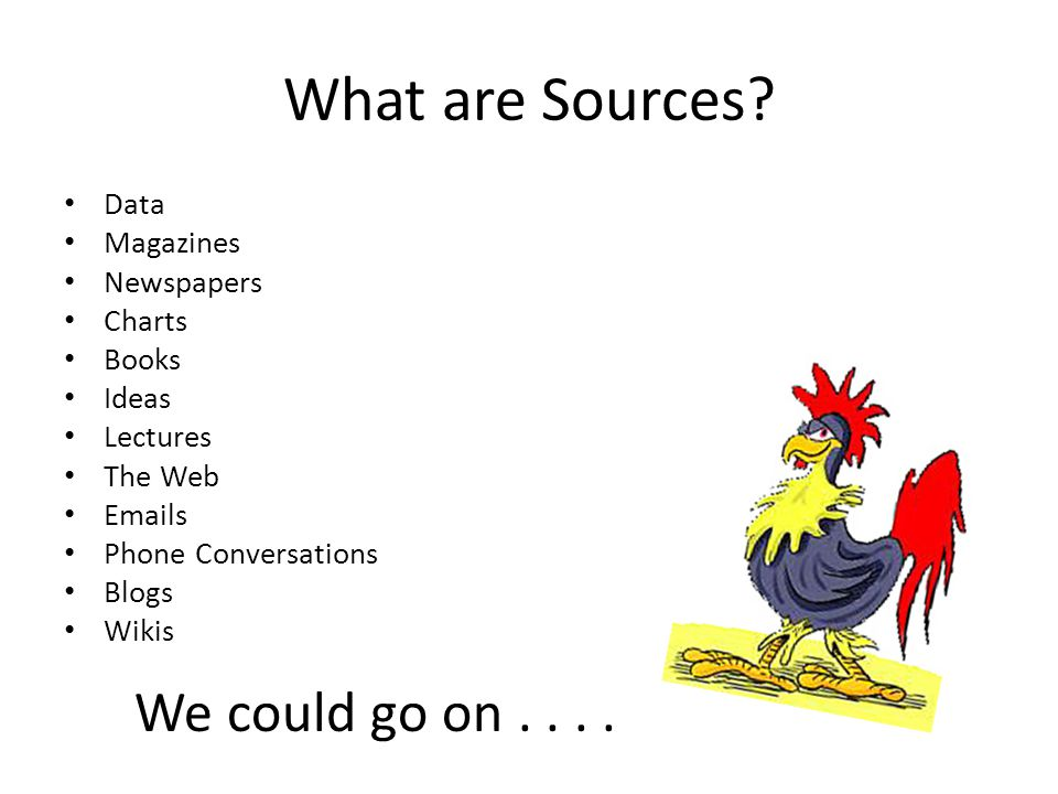 What are Sources We could go on . . . . Data Magazines Newspapers
