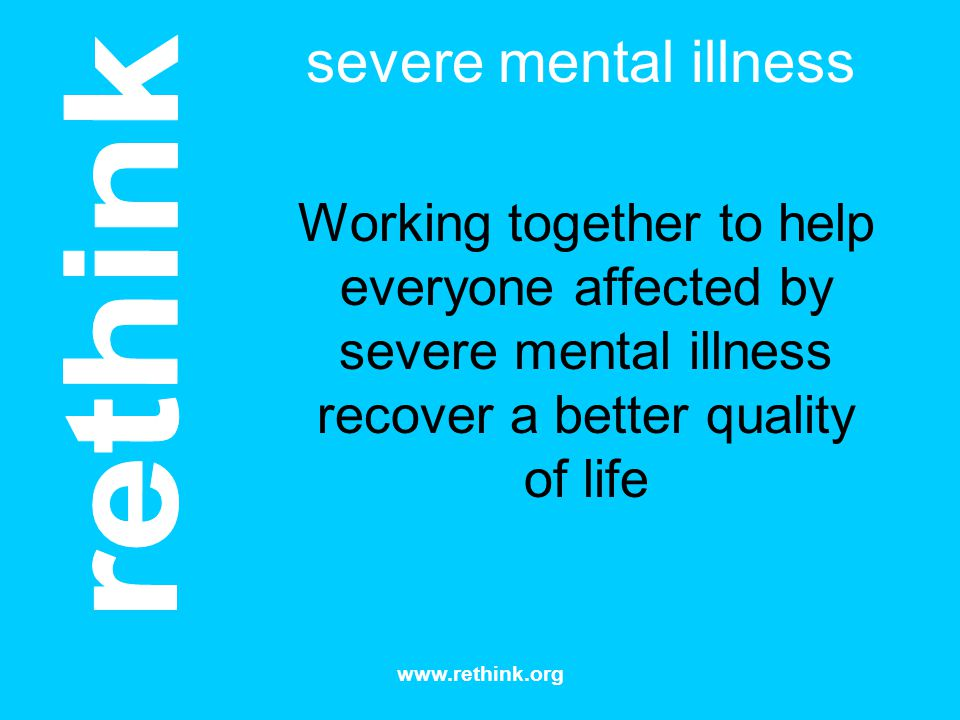 severe mental illness Working together to help everyone affected by severe mental illness recover a better quality of life.