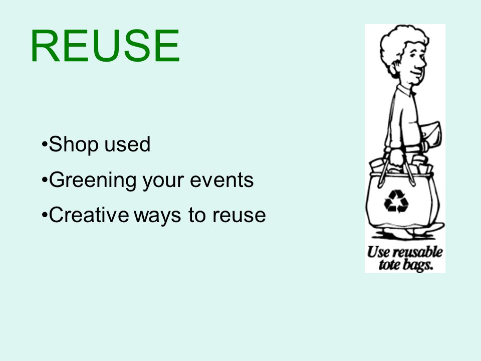 REUSE Shop used Greening your events Creative ways to reuse