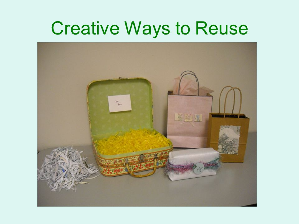 Creative Ways to Reuse HANDOUT: Greening Your Celebrations