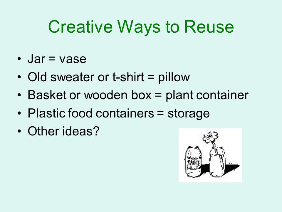 Creative Ways to Reuse Jar = vase Old sweater or t-shirt = pillow