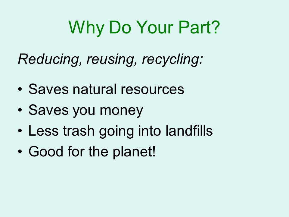 Why Do Your Part Reducing, reusing, recycling: