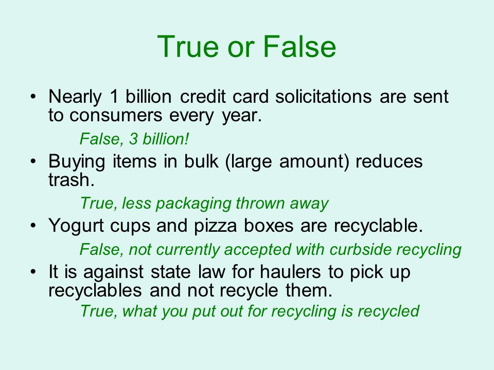 True or False Nearly 1 billion credit card solicitations are sent to consumers every year. False, 3 billion!