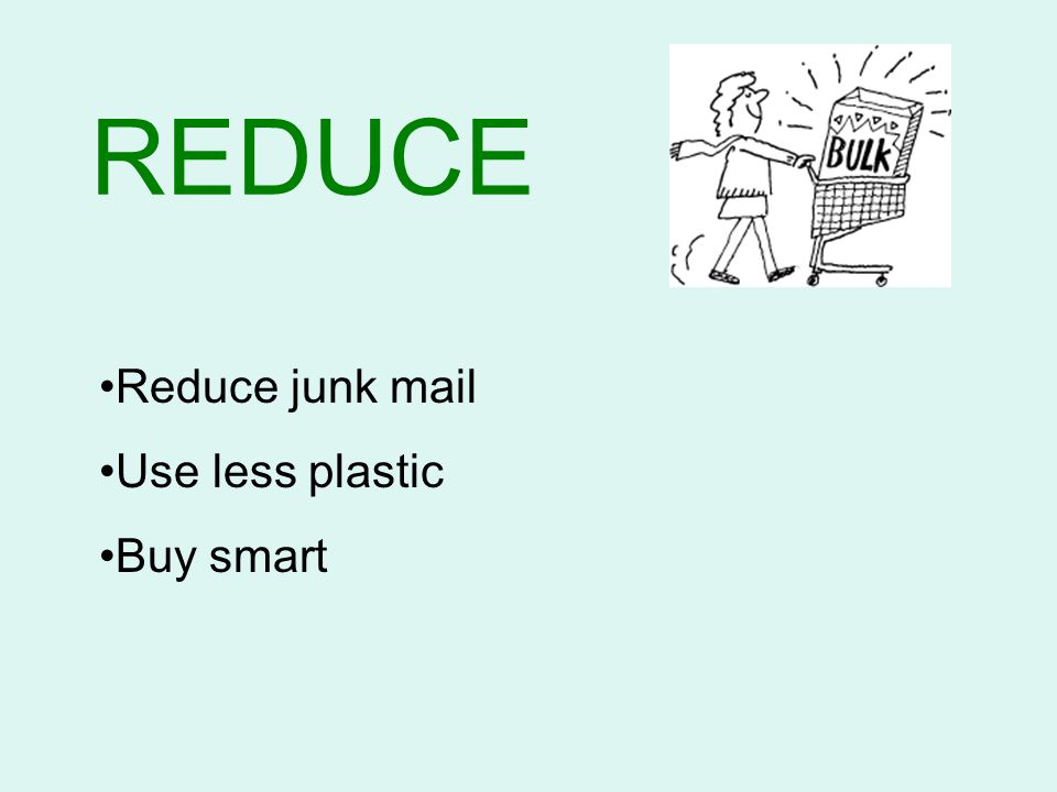 REDUCE Reduce junk mail Use less plastic Buy smart