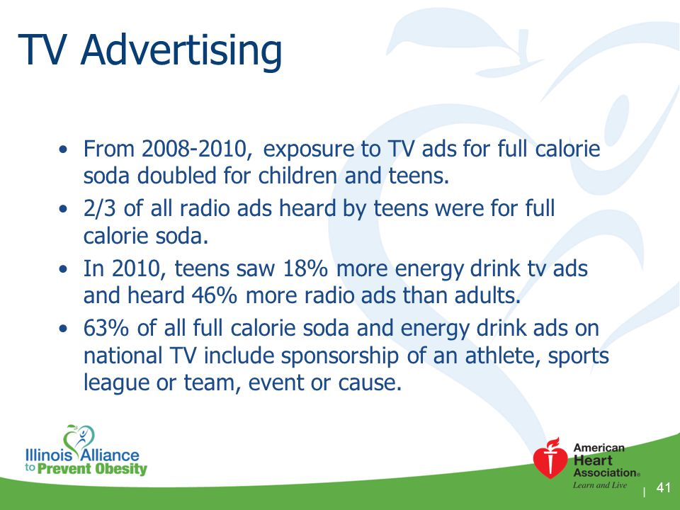 TV Advertising From 2008-2010, exposure to TV ads for full calorie soda doubled for children and teens.