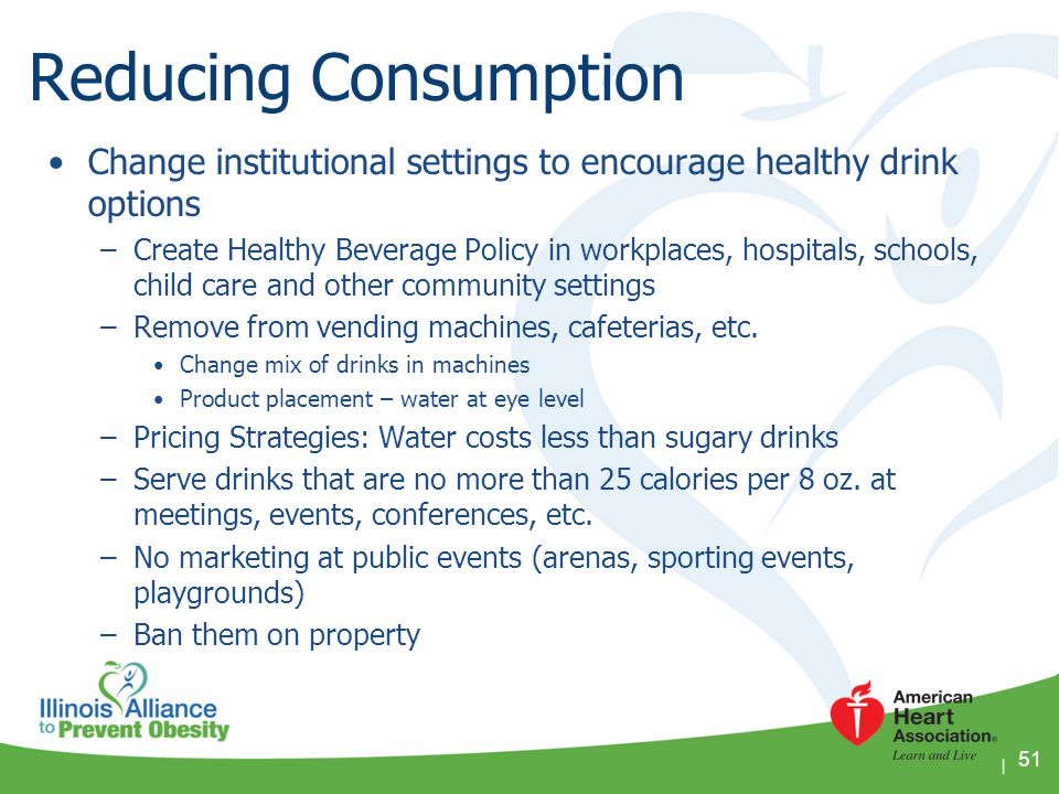 Reducing Consumption Change institutional settings to encourage healthy drink options.