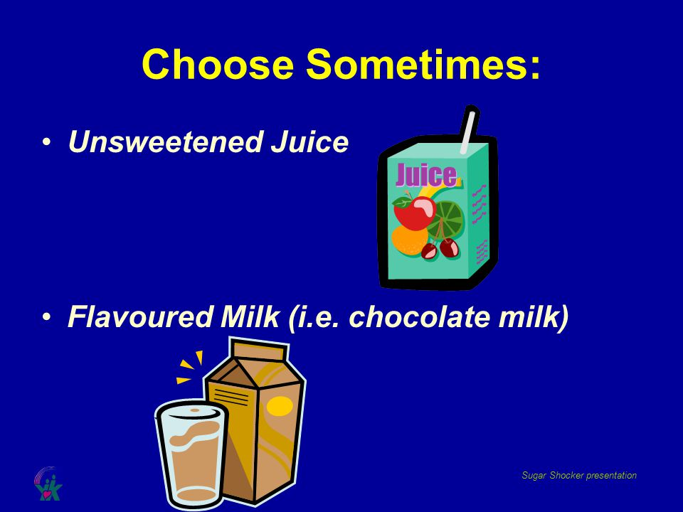 Choose Sometimes: Unsweetened Juice