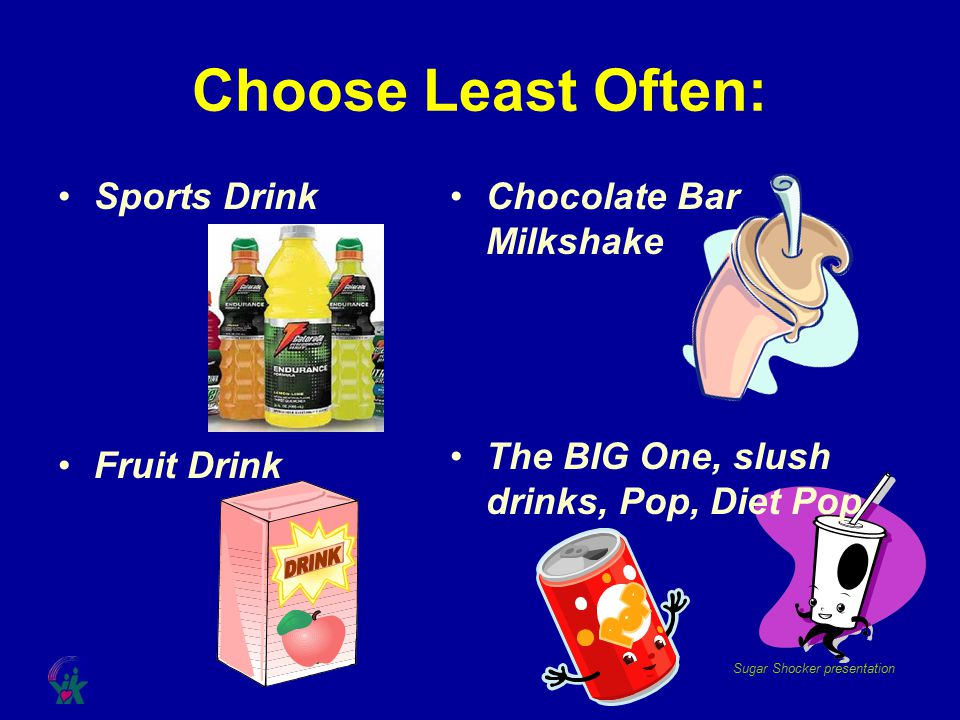 Choose Least Often: DRINK Sports Drink Fruit Drink
