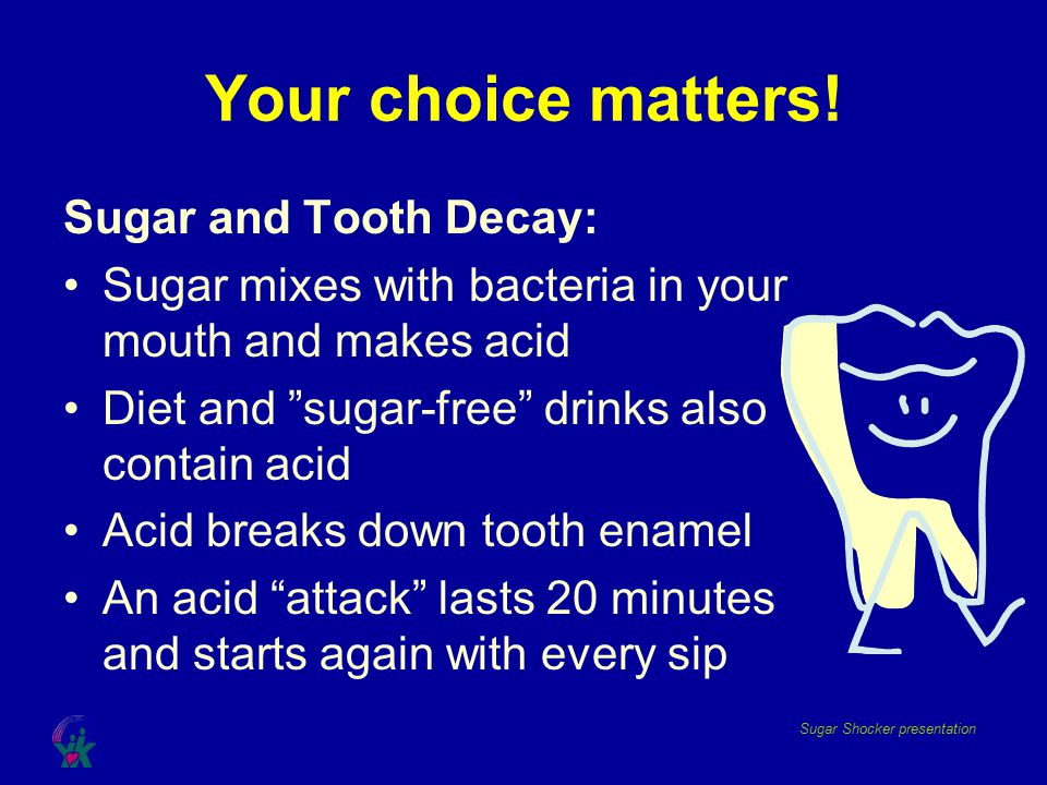 Your choice matters! Sugar and Tooth Decay: