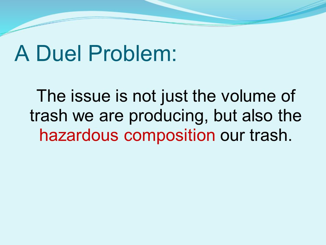 A Duel Problem: The issue is not just the volume of trash we are producing, but also the hazardous composition our trash.