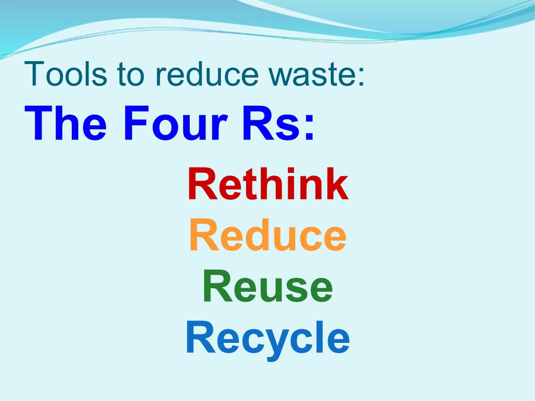 Tools to reduce waste: The Four Rs: