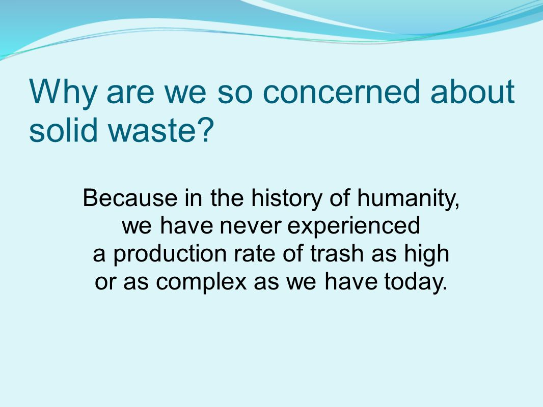 Why are we so concerned about solid waste