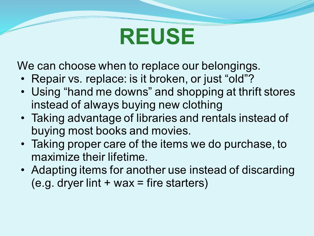 REUSE We can choose when to replace our belongings.
