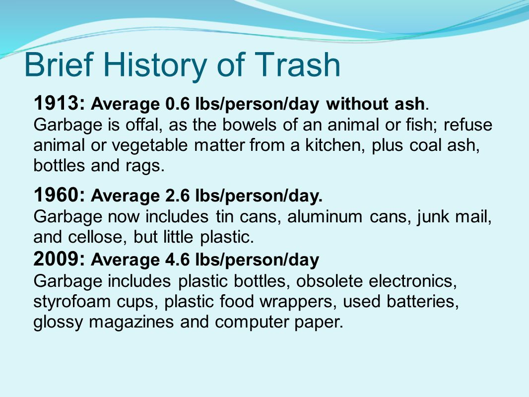 Brief History of Trash 1913: Average 0.6 lbs/person/day without ash.