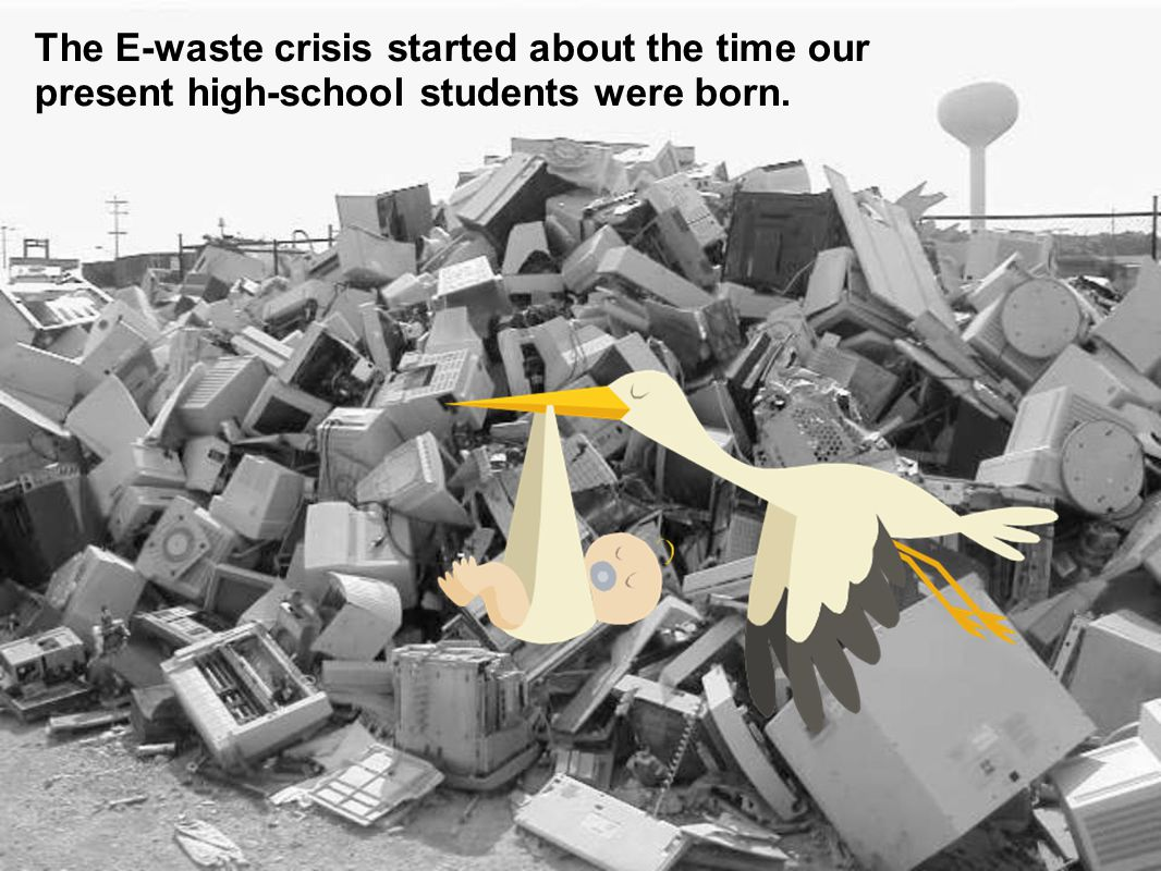 The E-waste crisis started about the time our