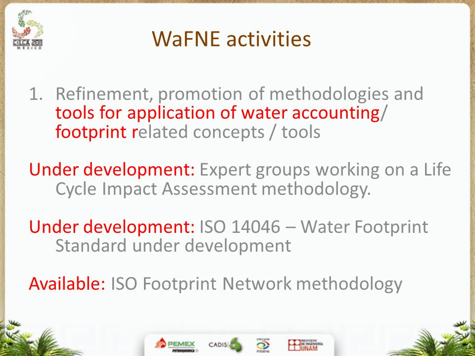 WaFNE activities Refinement, promotion of methodologies and tools for application of water accounting/ footprint related concepts / tools.