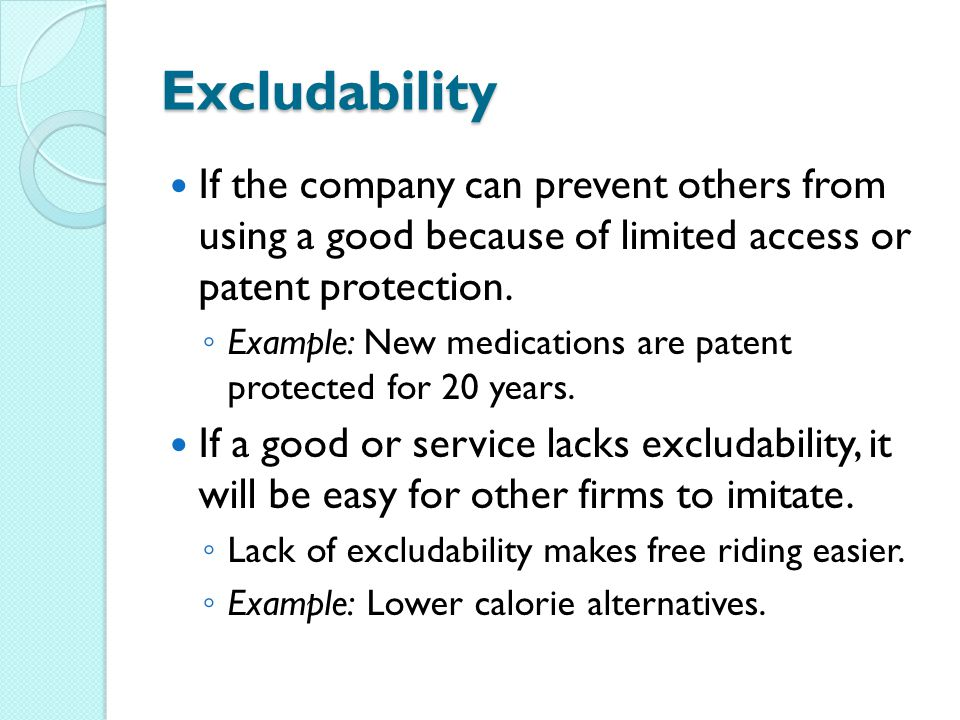 Excludability If the company can prevent others from using a good because of limited access or patent protection.