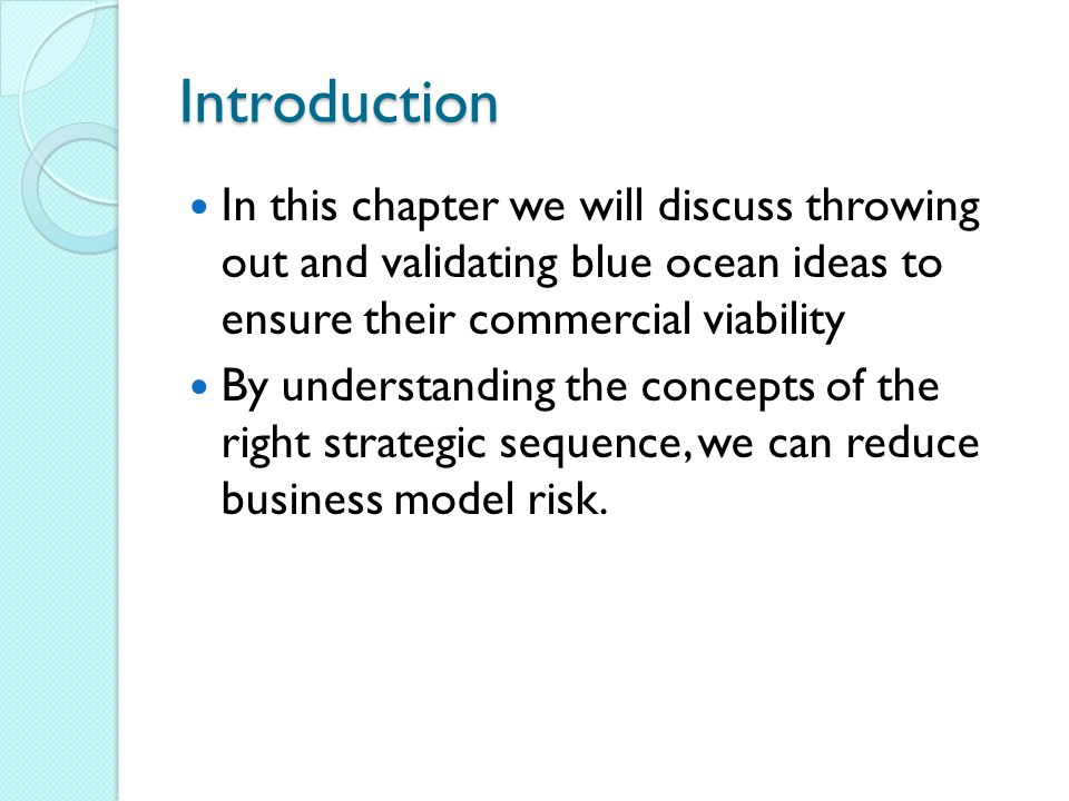 Introduction In this chapter we will discuss throwing out and validating blue ocean ideas to ensure their commercial viability.