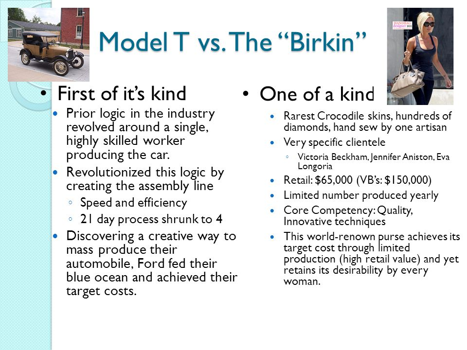 Model T vs. The Birkin First of it's kind One of a kind