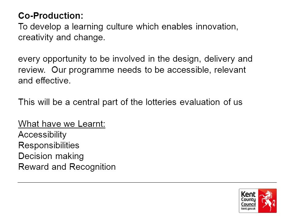 Co-Production: To develop a learning culture which enables innovation, creativity and change.