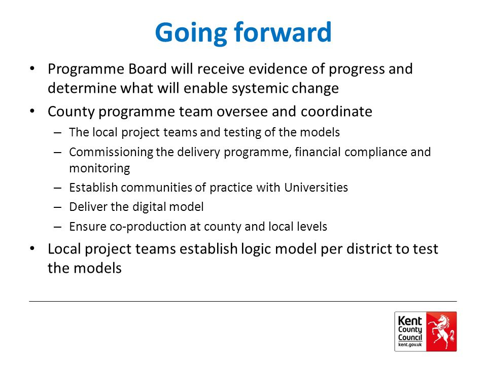 Going forward Programme Board will receive evidence of progress and determine what will enable systemic change.