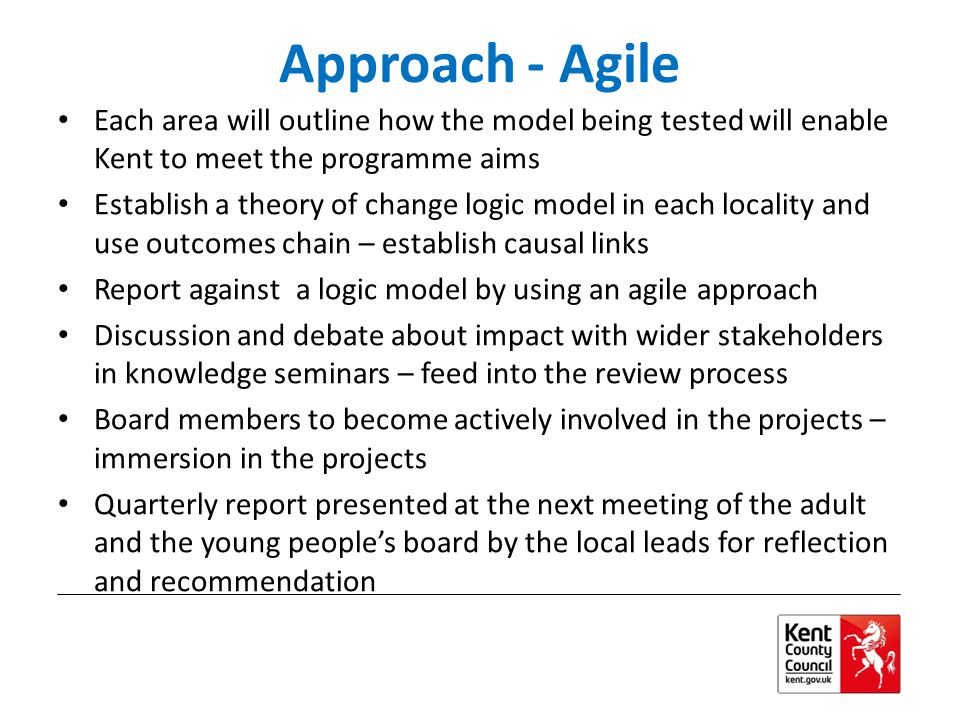 Approach - Agile Each area will outline how the model being tested will enable Kent to meet the programme aims.