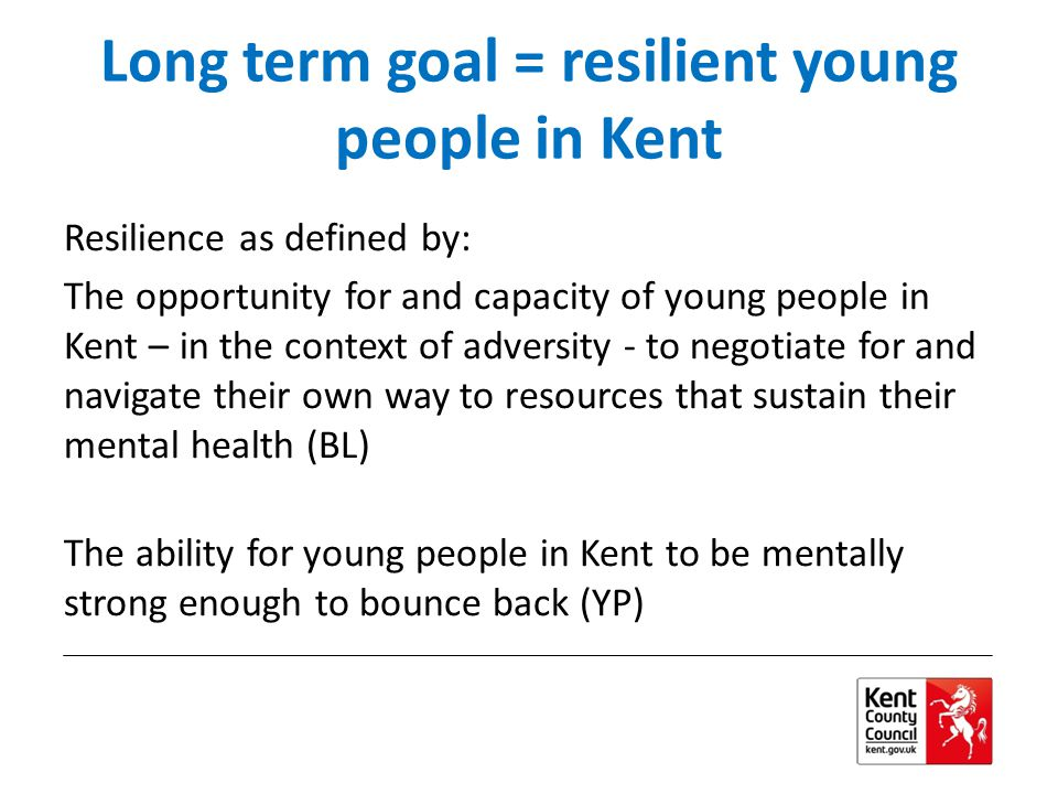 Long term goal = resilient young people in Kent