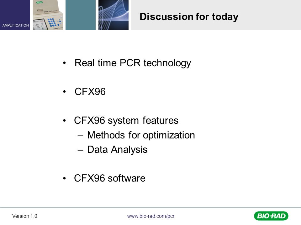 Discussion for today • Real time PCR technology. • CFX96. CFX96 system features. Methods for optimization.