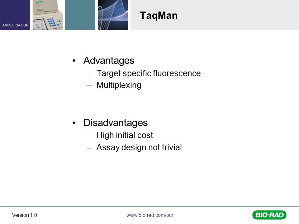 TaqMan Advantages Disadvantages Target specific fluorescence