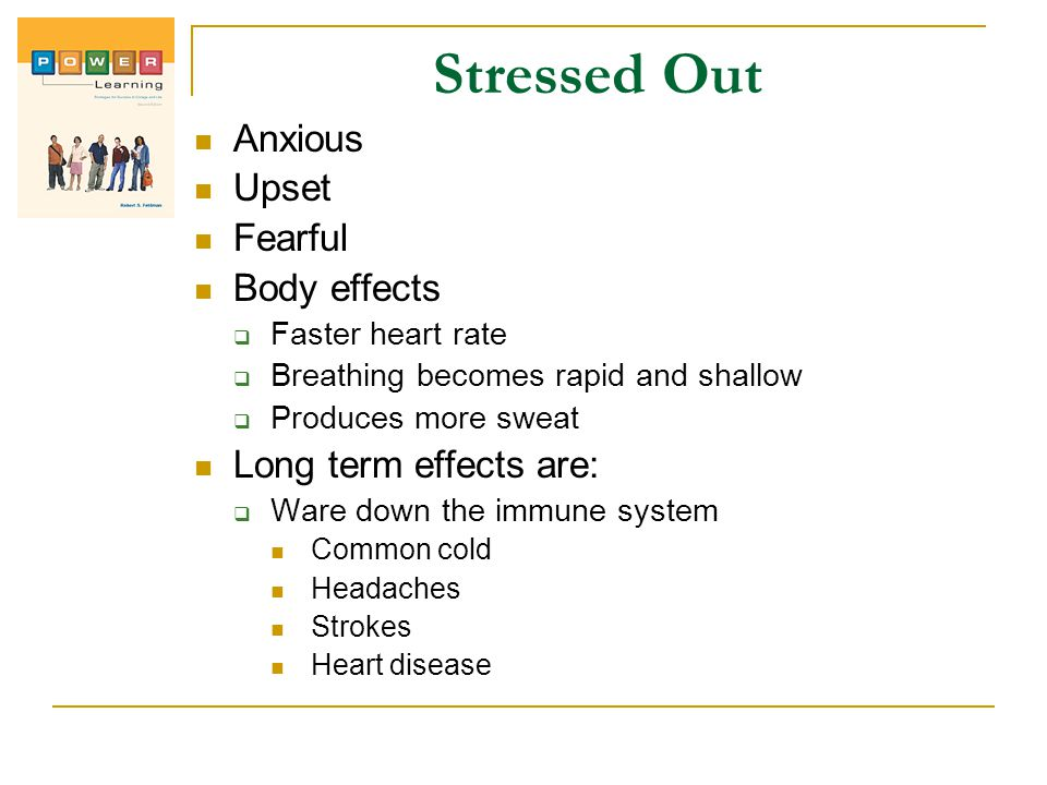 Stressed Out Anxious Upset Fearful Body effects Long term effects are: