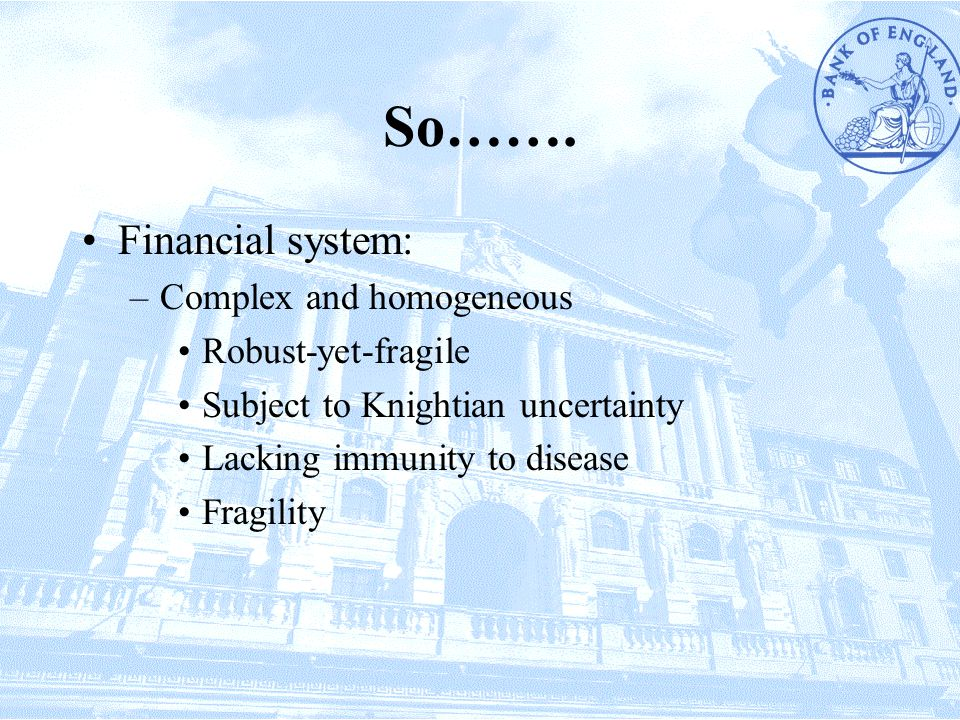 So……. Financial system: Complex and homogeneous Robust-yet-fragile