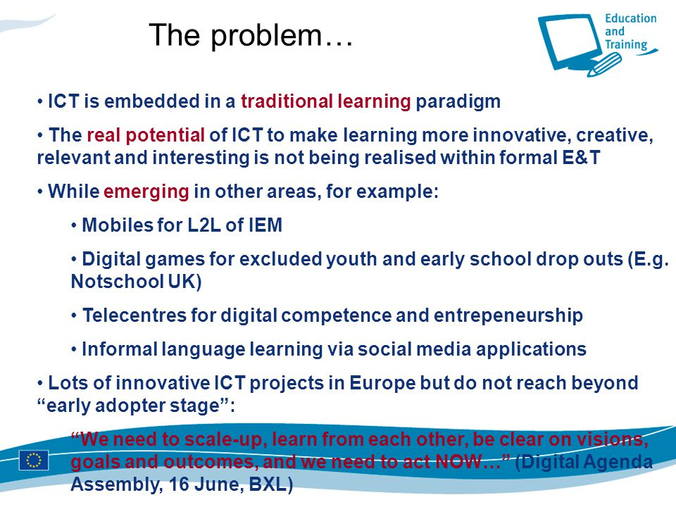 The problem… ICT is embedded in a traditional learning paradigm