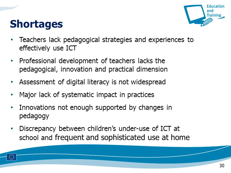 Shortages Teachers lack pedagogical strategies and experiences to effectively use ICT.