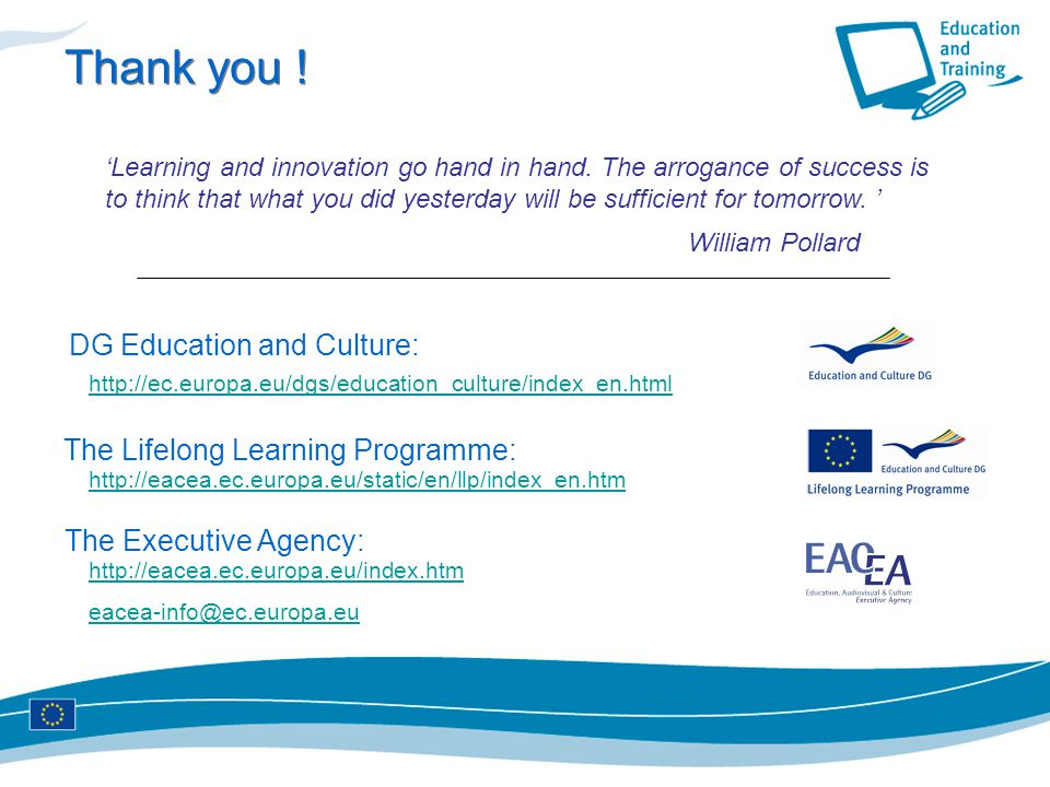 Thank you ! DG Education and Culture: The Lifelong Learning Programme: