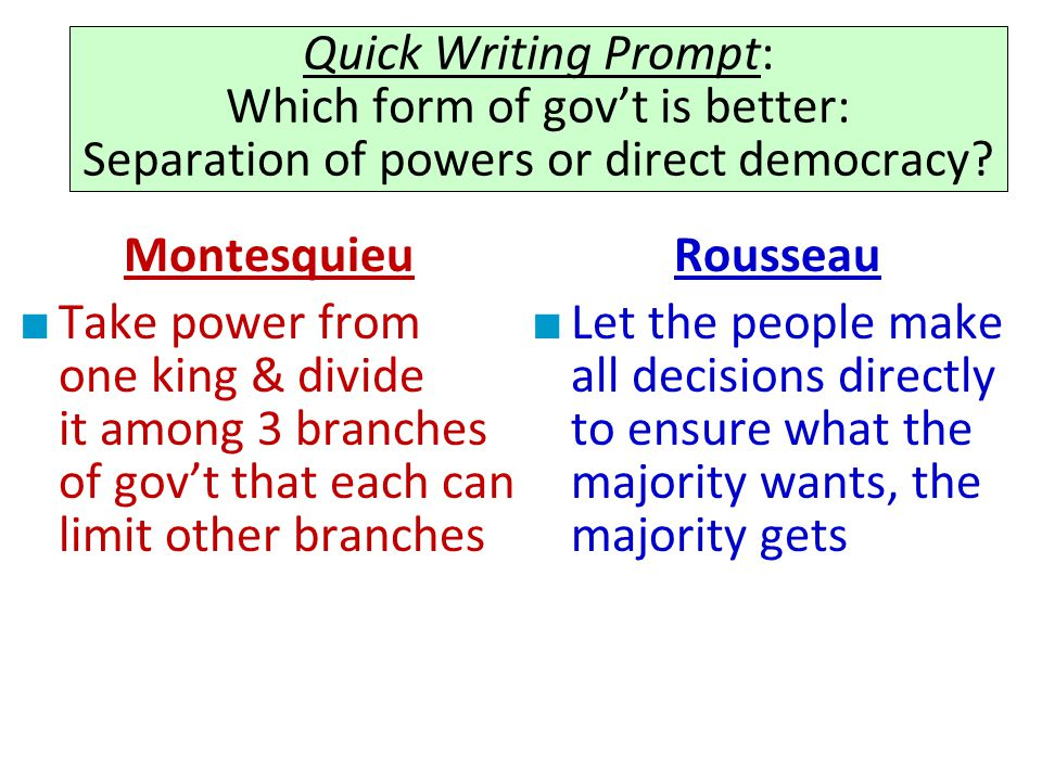 Quick Writing Prompt: Which form of gov't is better: Separation of powers or direct democracy
