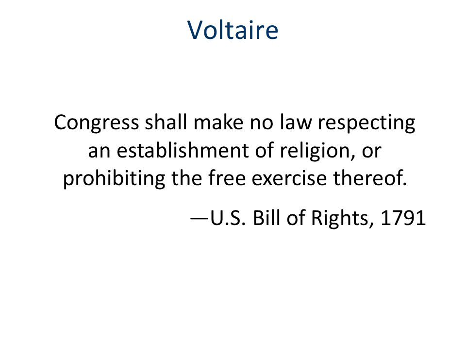 Voltaire Congress shall make no law respecting an establishment of religion, or prohibiting the free exercise thereof.