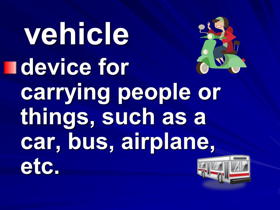 vehicle device for carrying people or things, such as a car, bus, airplane, etc.