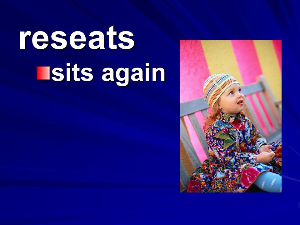 reseats sits again