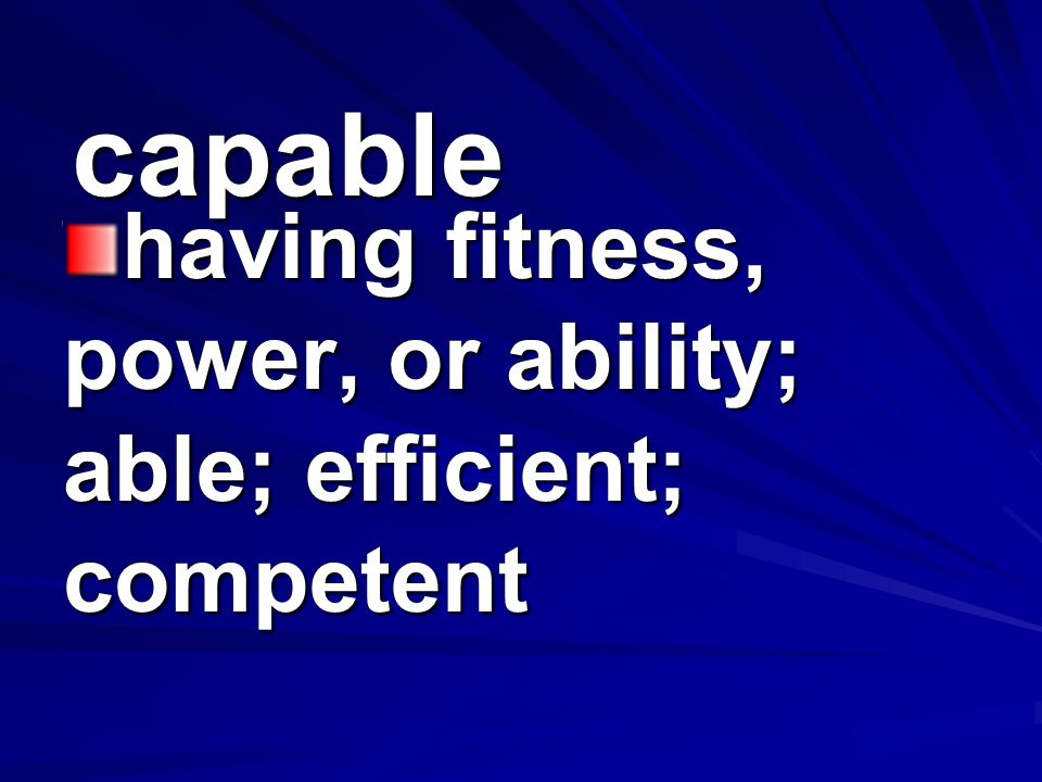 having fitness, power, or ability; able; efficient; competent